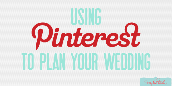 Using Pinterest To Plan Your Wedding via TheELD.com